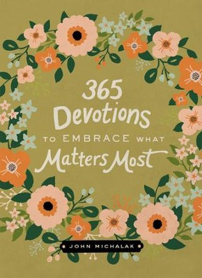 365 Devotions to Embrace What Matters Most - eBook  -     By: John Michalak
