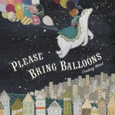 Please Bring Balloons  -     By: Lindsay Ward