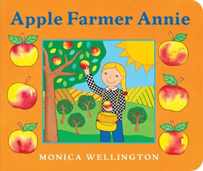 Apple Farmer Annie Board Book  -     By: Monica Wellington     Illustrated By: Monica Wellington