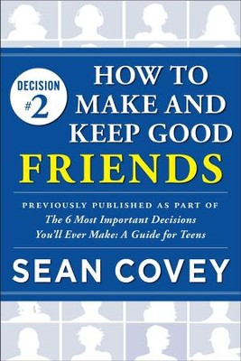 Decision #2: Friends: Previously published as part of The 6 Most Important Decisions You'll Ever Make - eBook  -     By: Sean Covey