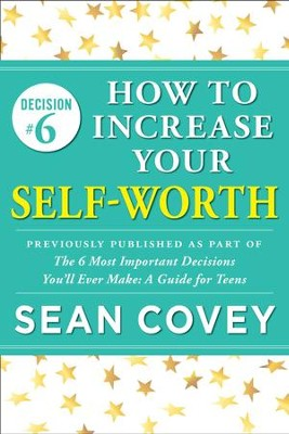 Decision #6: Self-Worth: Previously published as part of The 6 Most Important Decisions You'll Ever Make - eBook  -     By: Sean Covey