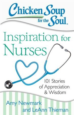 Chicken Soup for the Soul: Inspiration for Nurses: 101 Stories of Appreciation and Wisdom - eBook  -     By: Amy Newmark, LeAnn Thieman