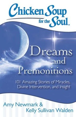 Chicken Soup for the Soul: Dreams & Premonitions: 101 Amazing Stories of Intuition, Insight, and Inspiration - eBook  -     By: Amy Newmark