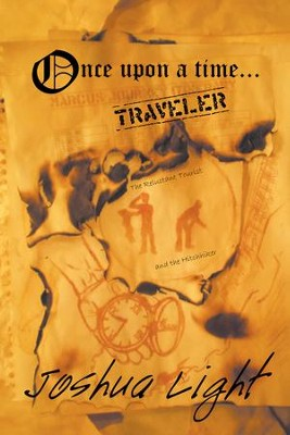 Once Upon A Time Traveler: The Reluctant Tourist and the Hitchhiker - eBook  -     By: Joshua Light