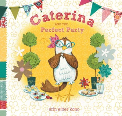 Caterina and the Perfect Party  -     By: Erin Eitter Kono