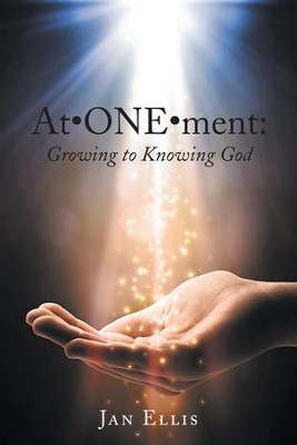 AtONEment: Growing to Knowing God - eBook  -     By: Jan Ellis
