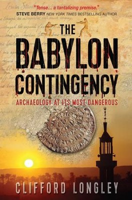 The Babylon Contingency: Archaeology at its most dangerous - eBook  -     By: Clifford Longley