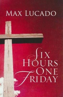 Six Hours One Friday (ESV), Pack of 25 Tracts   -     By: Max Lucado