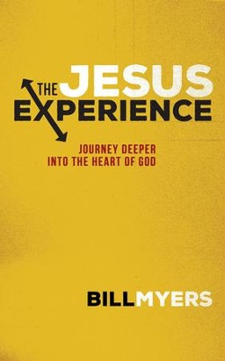 The Jesus Experience: Journey Deeper into the Heart of God - eBook  -     By: Bill Myers