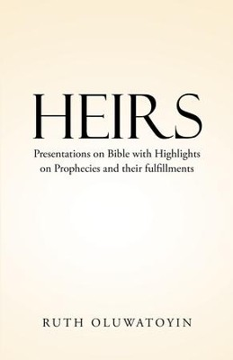 Heirs: Presentations on Bible with Highlights on Prophecies and their fulfillments - eBook  -     By: Ruth Oluwatoyin