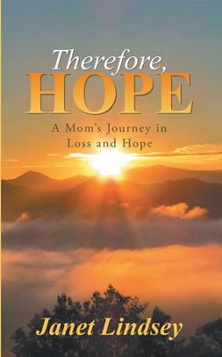 Therefore, Hope: A Mom's Journey in Loss and Hope - eBook  -     By: Janet Lindsey