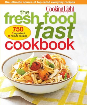 Cooking Light Fresh Food Fast Cookbook: 1,001 Essential Recipes For  Everyday Cooking   By: