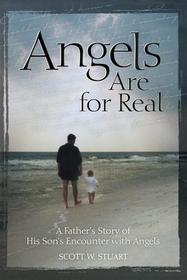 Angels Are For Real: A Fathers Story of His Sons Encounter with Angels - eBook  -     By: Scott Stuart