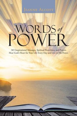Words of Power: 365 Inspirational Messages, Spiritual Powerlines, and Prayers Hear Gods Heart for Your Life Every Day and Live in His Power. - eBook  -     By: Jeanne Alcott
