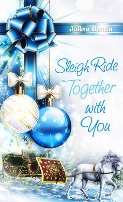 Sleigh Ride Together with You - eBook  -     By: JoAnn Durgin