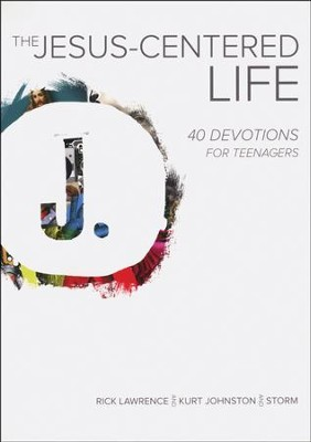 The Jesus-Centered Life: 40 Devotions for Teenagers  -     By: Rick Lawrence
