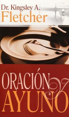 Oración y El Ayuno  (Prayer and Fasting)  -     By: Fletcher Kingsley