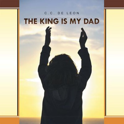 The King is My Dad - eBook  -     By: C.C. Leon