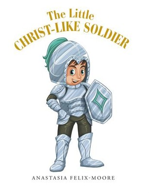 The Little Christ-like Soldier - eBook  -     By: Anastasia Felix-Moore