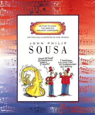 Getting to Know the World's Greatest Composers: John Philip Sousa   -     By: Mike Venezia