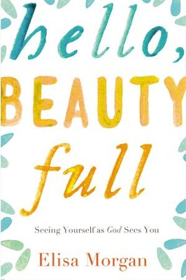 Hello, Beauty Full: Seeing Yourself as God Sees You - eBook  -     By: Elisa Morgan