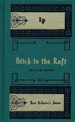 Stick to the Raft  -     By: Mrs. George Gladstone