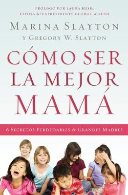 Cómo Ser la Mejor Mamá  (Be the Best Mom You Can Be), eBook  -     By: Marina Slayton, Gregory W. Slayton