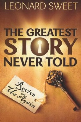 The Greatest Story Never Told: Revive Us Again  -     By: Leonard Sweet