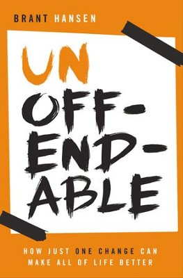 Unoffendable: How Just One Change Can Make All of Life Better - eBook  -     By: Brant Hansen