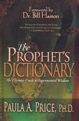 The Prophet's Dictionary: The Ultimate Guide to Supernatural Wisdom  -     By: Paula A. Price Ph.D.