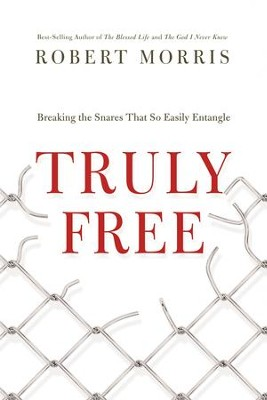 Truly Free: Breaking the Snares That So Easily Entangle - eBook  -     By: Robert Morris
