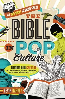 All You Want to Know About the Bible in Pop Culture: Finding Our Creator in Superheroes, Prince Charming, and Other Modern Marvels - eBook  -     By: Kevin Harvey