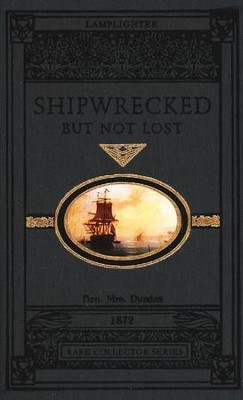 Shipwrecked but Not Lost   -     By: Hon. Mrs. Dundas
