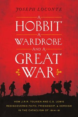 A Hobbit, a Wardrobe, and a Great War                    -     By: Joseph Loconte