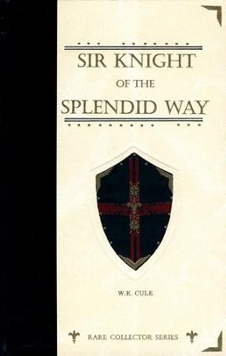 Sir Knight of the Splendid Way  -     By: W.E. Cule