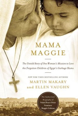 Mama Maggie: The Untold Story of One Woman's Mission to Love the Forgotten Children of Egypt's Garbage Slums - eBook  -     By: Marty Makary