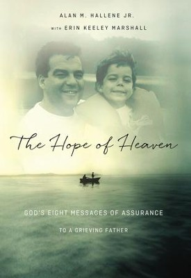 The Hope of Heaven: God's Eight Messages of Assurance to a Grieving Father - eBook  -     By: Alan Hallene Jr.