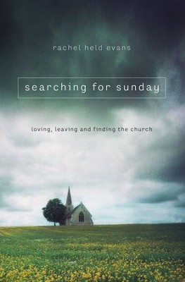 Searching for Sunday: Loving, Leaving, and Finding the Church - eBook  -     By: Rachel Evans