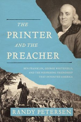 The Printer and the Preacher: Ben Franklin, George Whitefield, and the Surprising Friendship that Invented America - eBook  -     By: Randy Petersen