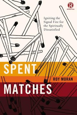 Spent Matches: Igniting the Signal Fire for the Spiritually Dissatisfied - eBook  -     By: Roy Moran