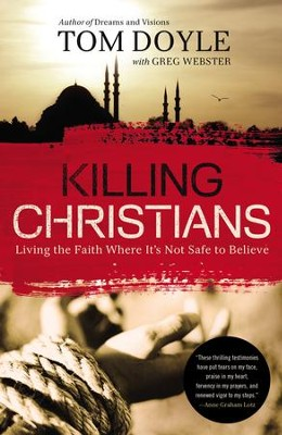 Killing Christians: Living the Faith Where It's Not Safe to Believe - eBook  -     By: Tom Doyle