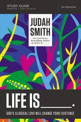 Life Is _____ Study Guide: God's Illogical Love Will Change Your Existence - eBook  -     By: Judah Smith