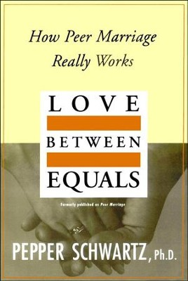 Love Between Equals: How Peer Marriage Really Works  -     By: Pepper Schwartz
