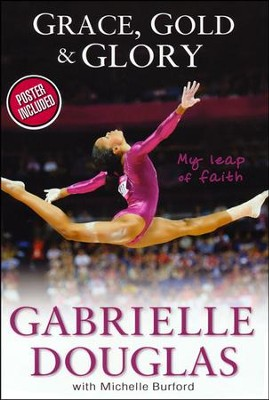 Grace, Gold & Glory: My Leap of Faith    -     By: Gabby Douglas, Michelle Burford