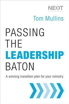 Passing the Leadership Baton: A Winning Transition Plan for Your Ministry - eBook  -     By: Tom Mullins