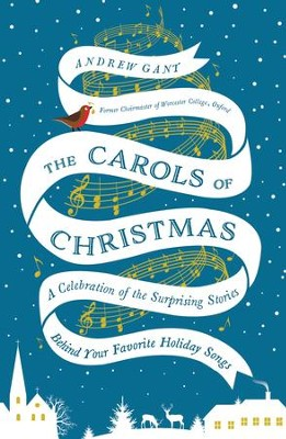 The Carols of Christmas: A Celebration of the Surprising Stories Behind Your Favorite Holiday Songs - eBook  -     By: Andrew Gant
