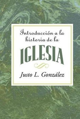 Introduccion a la Historia de la Iglesia, Introduction to the History of the Church Spanish  -     By: Justo L. Gonzalez