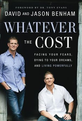 Whatever the Cost: Facing Your Fears, Dying to Your Dreams, and Living Powerfully - eBook  -     By: David Benham, Jason Benham