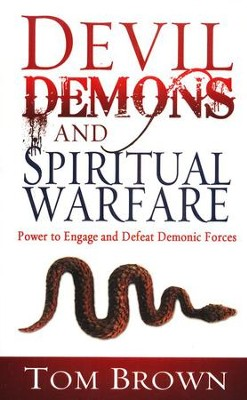 Devil Demons and Spiritual Warfare: Power to Engage and Defeat Demonic Forces  -     By: Tom Brown