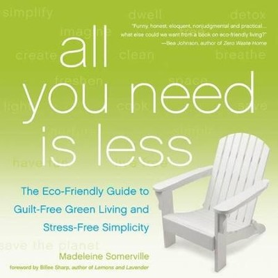 All You Need is Less: The Eco-Friendly Guide to  Guilt-Free Living and Stress-Free Simplicity  -     By: Madeleine Somerville, Sharp
